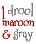 I Drool Maroon and Gray