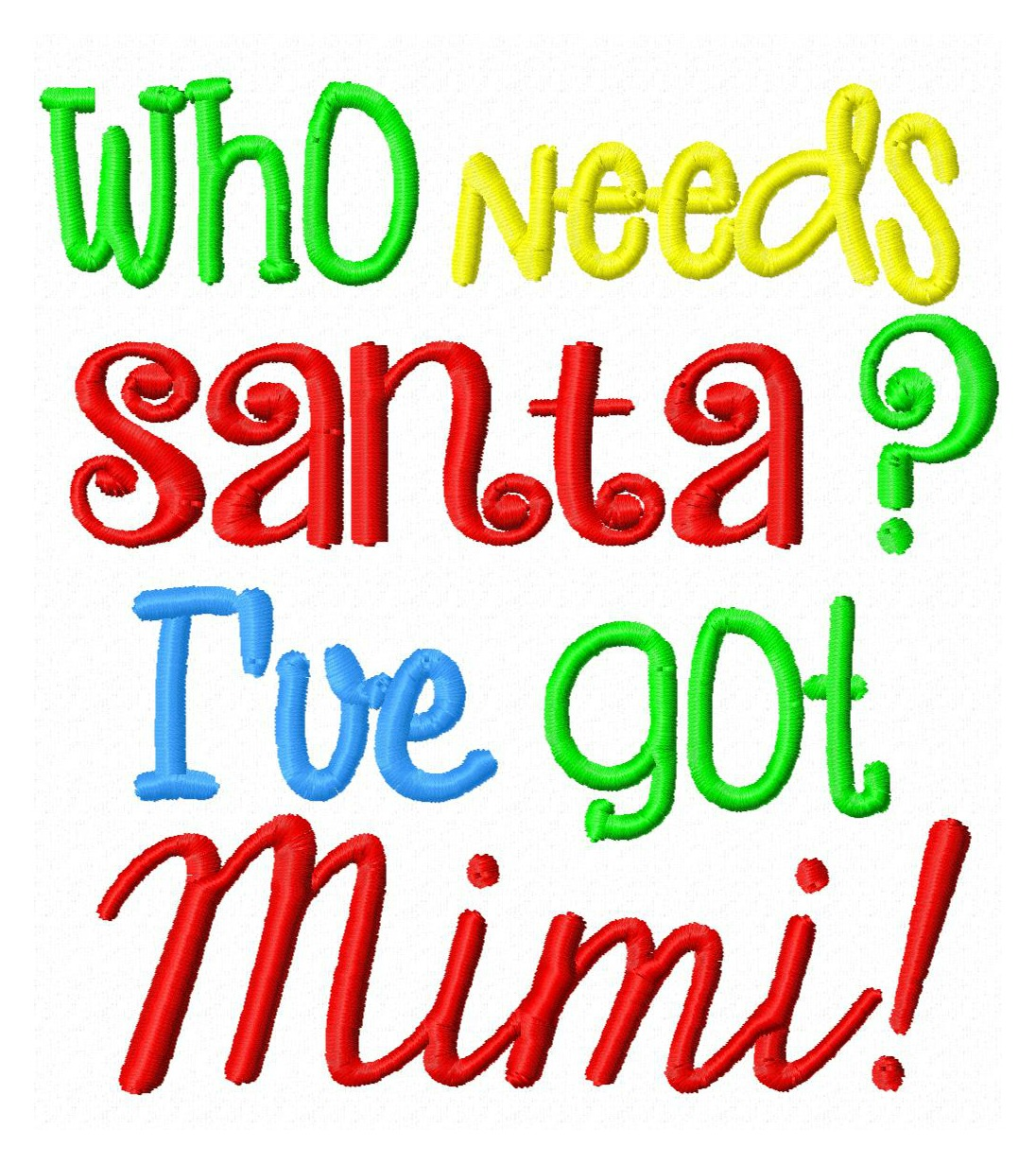 Who Needs Santa I Ve Got Mimi Embroidery Design